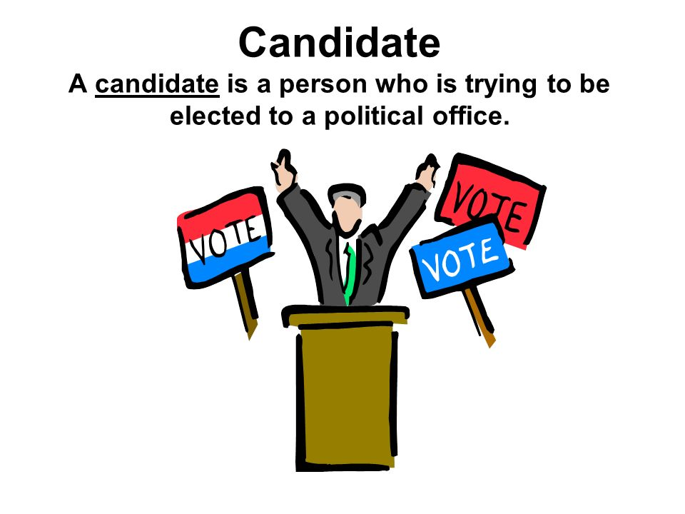 Candidate A candidate is a person who is trying to be elected to a political office.