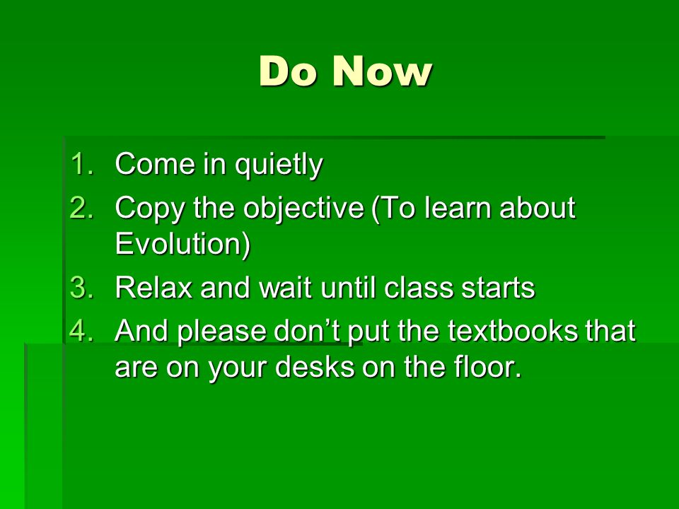 Do Now Come in quietly Copy the objective (To learn about Evolution)