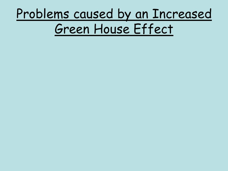 Problems caused by an Increased Green House Effect