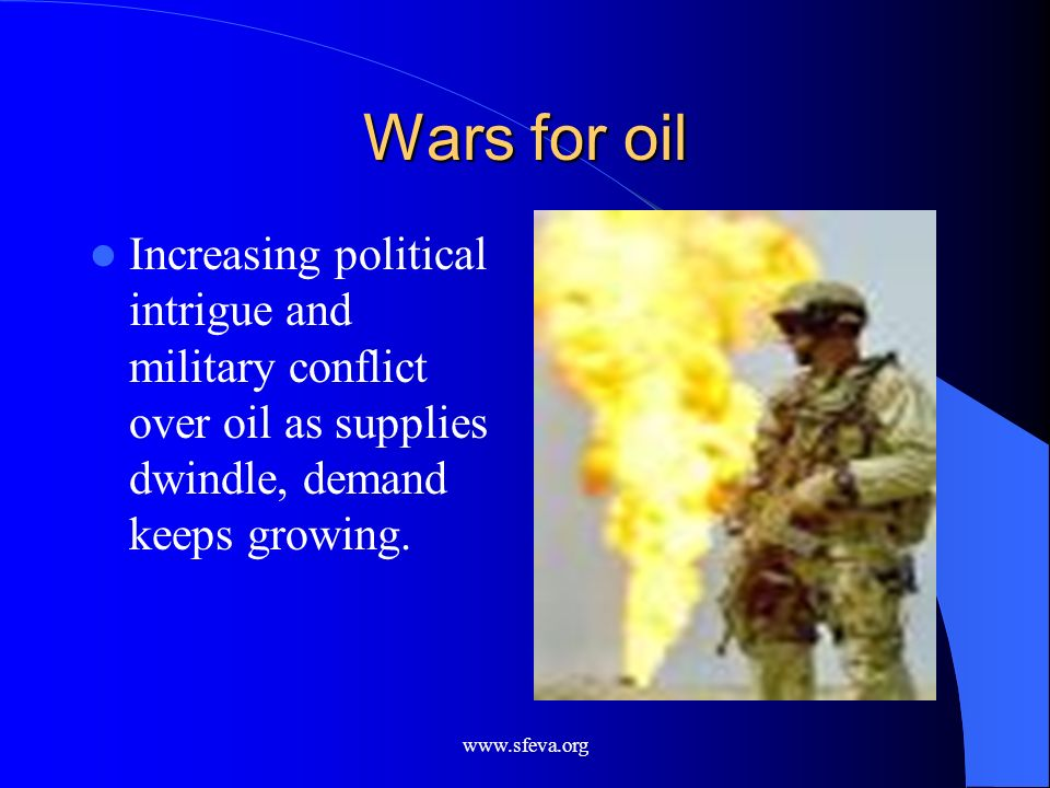 Wars for oil Increasing political intrigue and military conflict over oil as supplies dwindle, demand keeps growing.