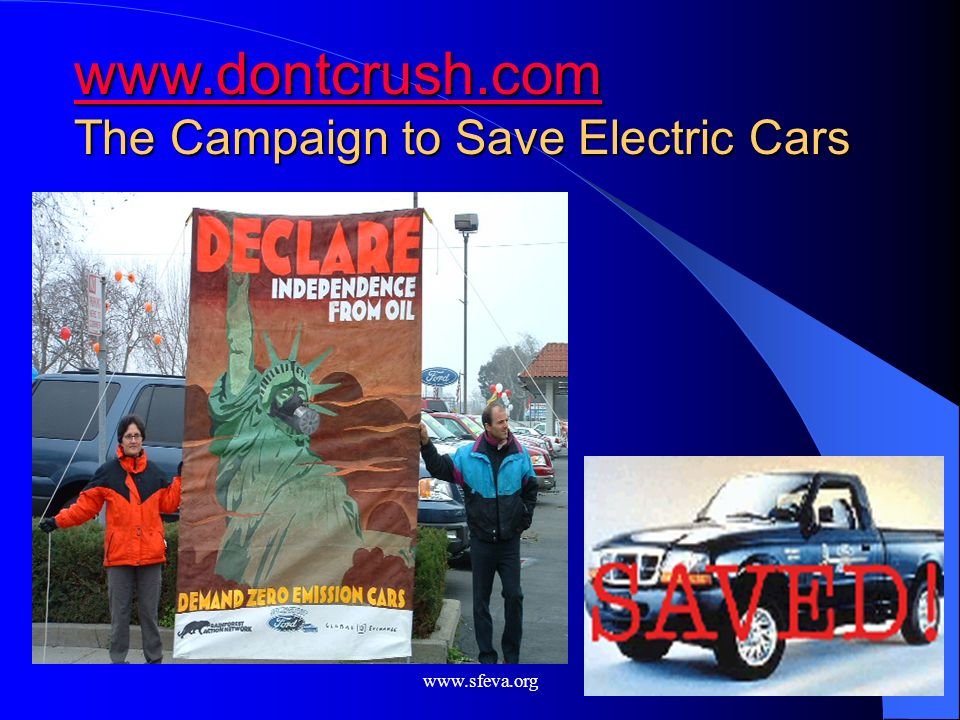 www.dontcrush.com The Campaign to Save Electric Cars www.sfeva.org