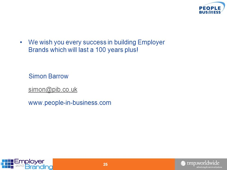 We wish you every success in building Employer Brands which will last a 100 years plus!