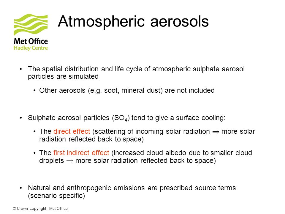 Atmospheric aerosols The spatial distribution and life cycle of atmospheric sulphate aerosol particles are simulated.