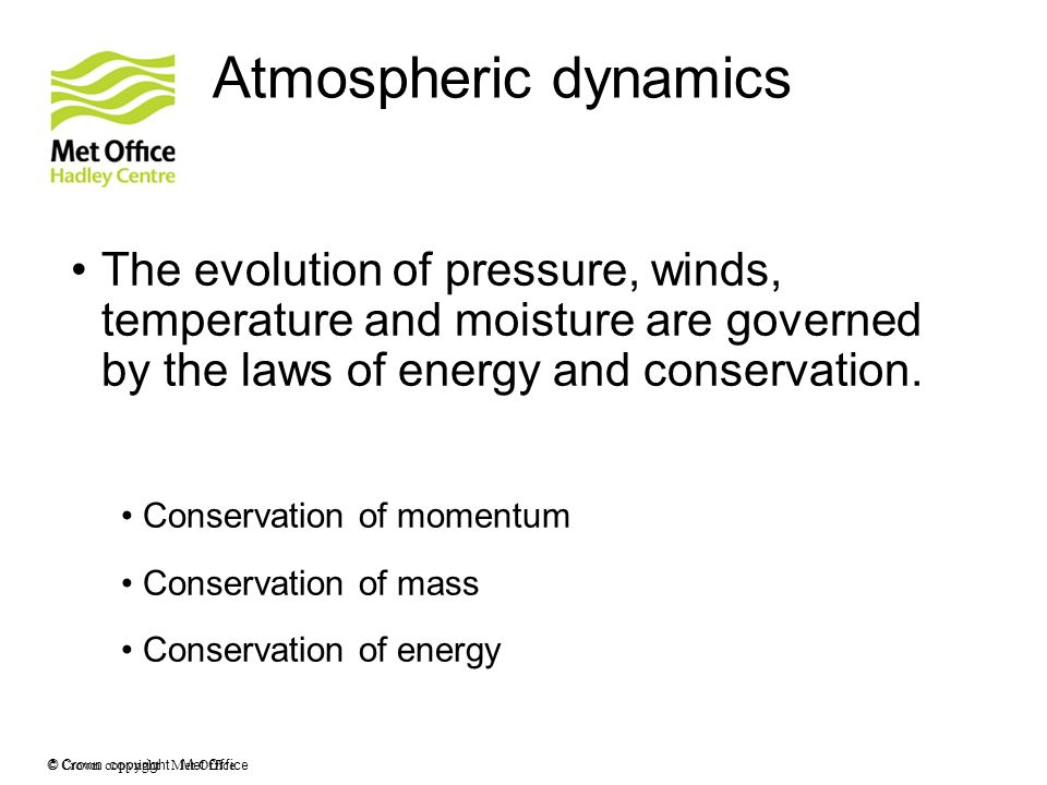 Atmospheric dynamics The evolution of pressure, winds, temperature and moisture are governed by the laws of energy and conservation.