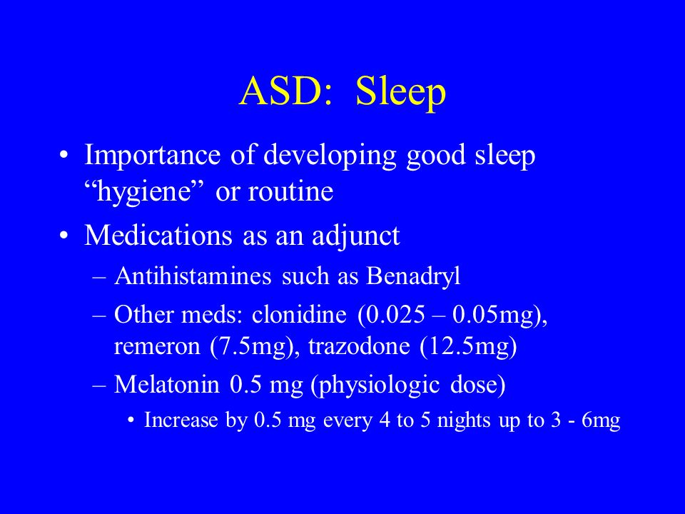 ASD: Sleep Importance of developing good sleep hygiene or routine