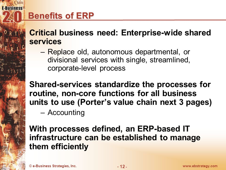Benefits of ERP Critical business need: Enterprise-wide shared services.