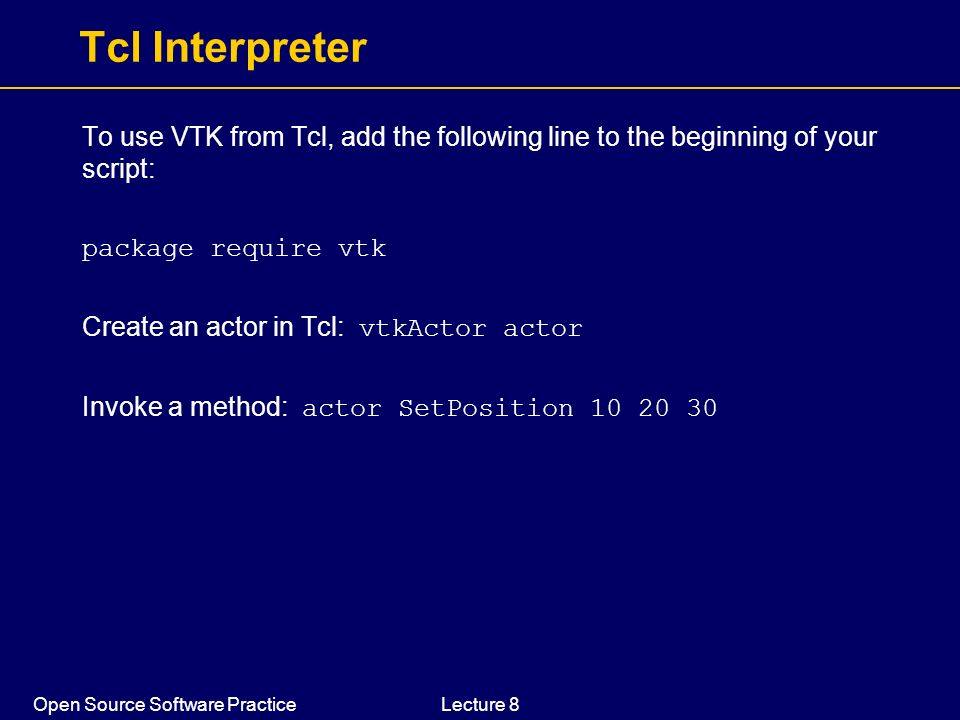 Tcl Interpreter To use VTK from Tcl, add the following line to the beginning of your script: package require vtk.