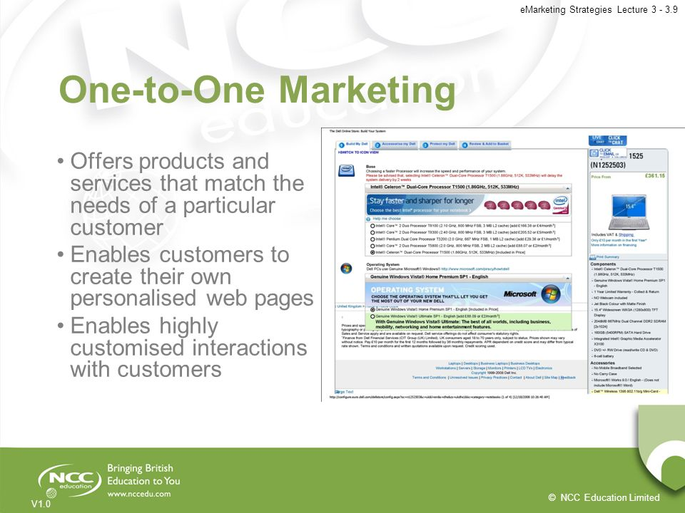 One-to-One Marketing Offers products and services that match the needs of a particular customer.