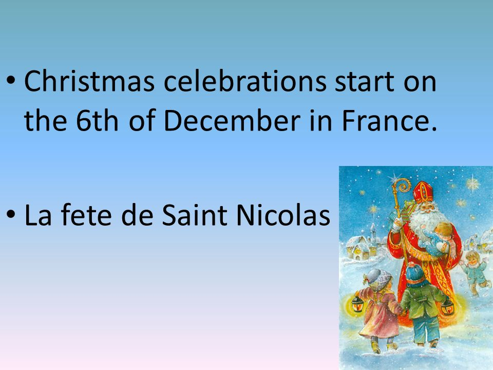 Christmas celebrations start on the 6th of December in France.