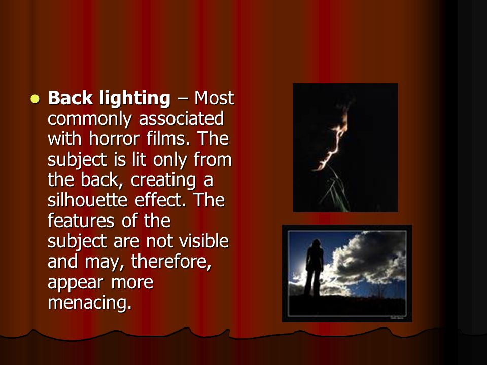 Back lighting – Most commonly associated with horror films