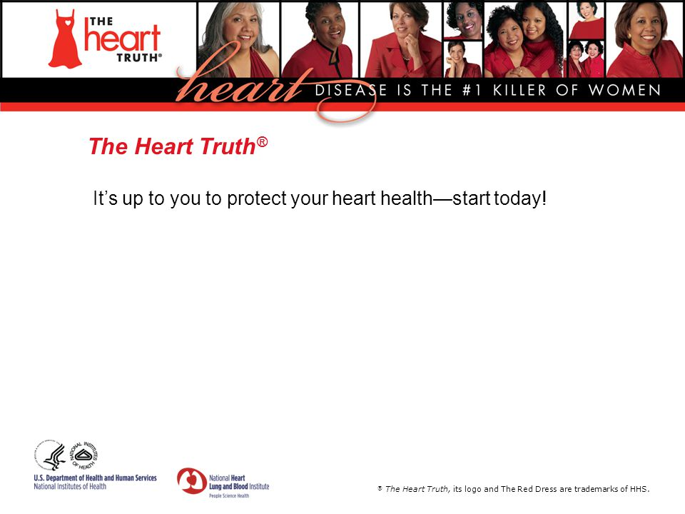 The Heart Truth® It's up to you to protect your heart health—start today!