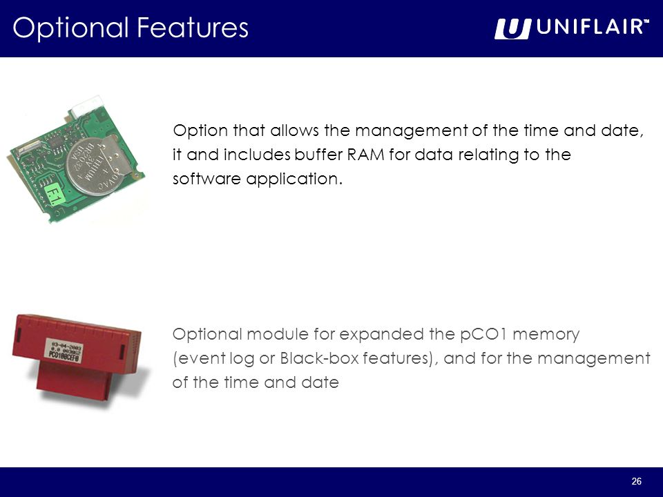 Optional Features Option that allows the management of the time and date, it and includes buffer RAM for data relating to the.