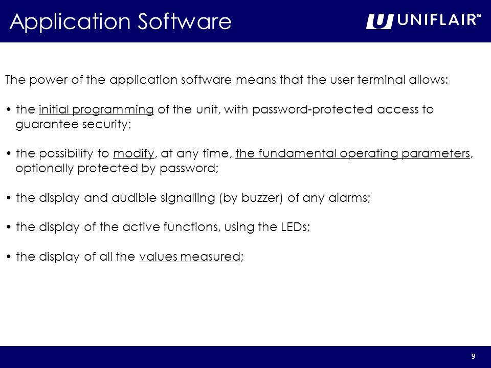 Application Software The power of the application software means that the user terminal allows: