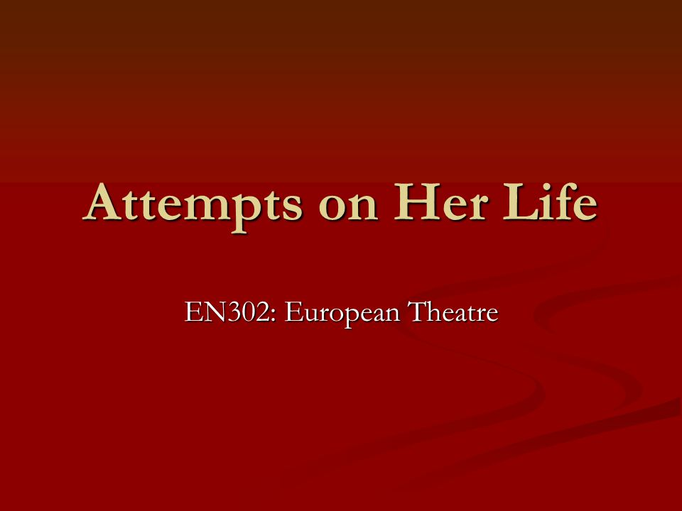 Attempts on Her Life EN302: European Theatre