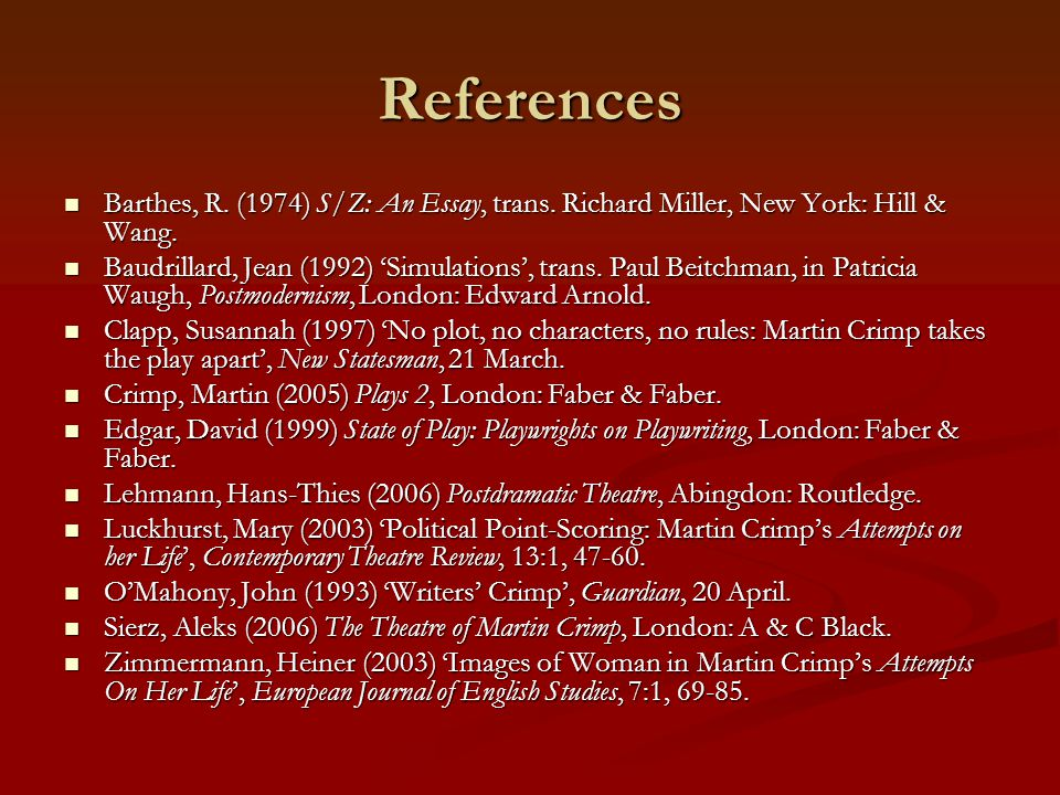 References Barthes, R. (1974) S/Z: An Essay, trans. Richard Miller, New York: Hill & Wang.