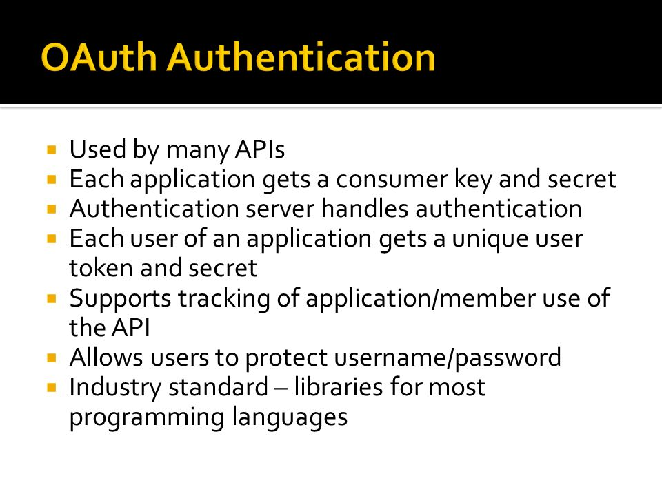 OAuth Authentication Used by many APIs