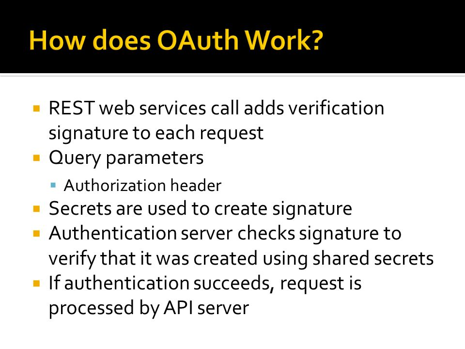 How does OAuth Work REST web services call adds verification signature to each request. Query parameters.
