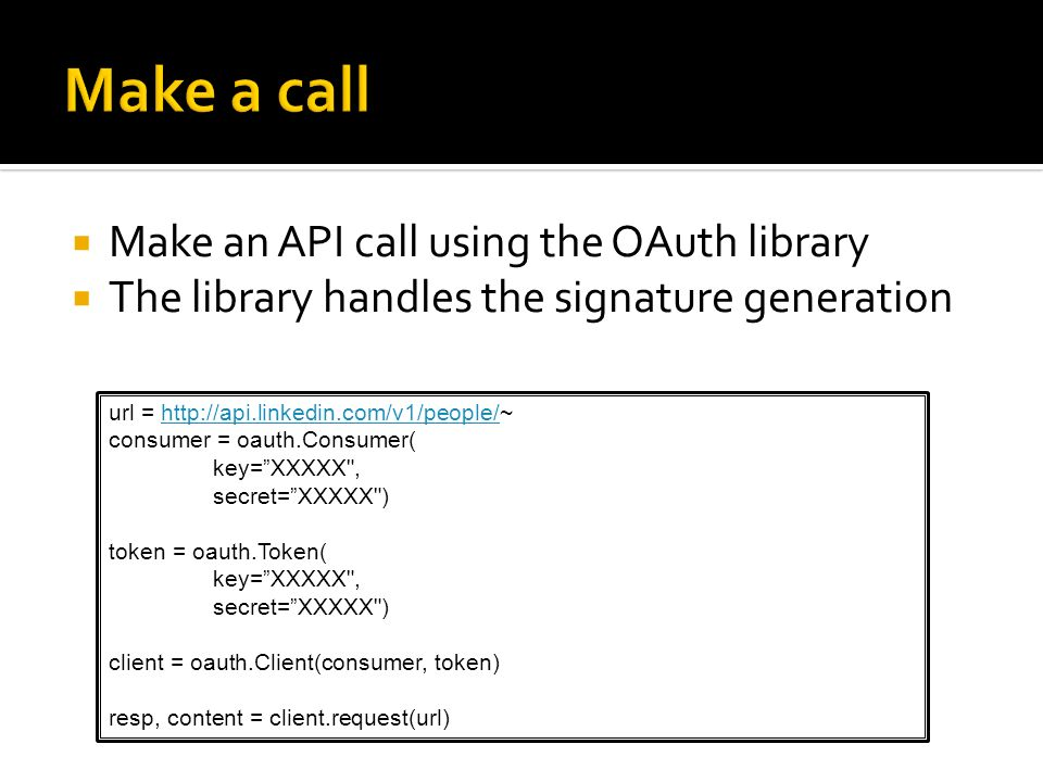 Make a call Make an API call using the OAuth library