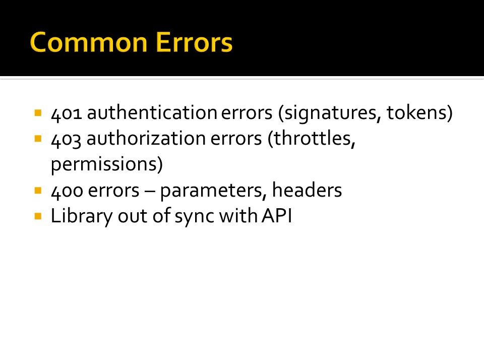Common Errors 401 authentication errors (signatures, tokens)