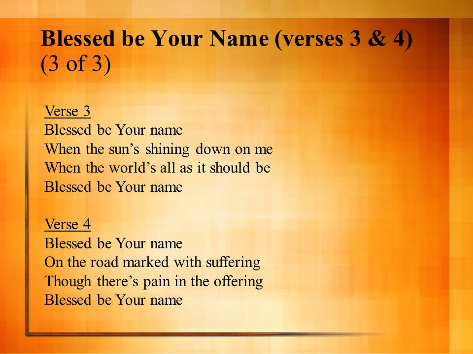 Blessed be Your Name (verses 3 & 4) (3 of 3)
