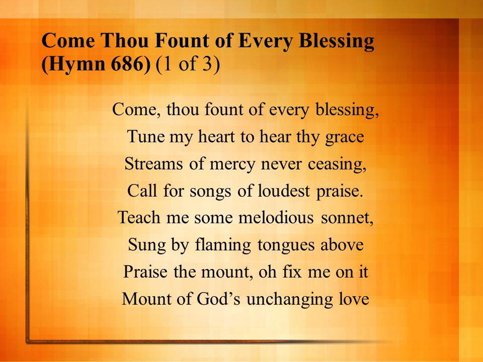 Come Thou Fount of Every Blessing (Hymn 686) (1 of 3)