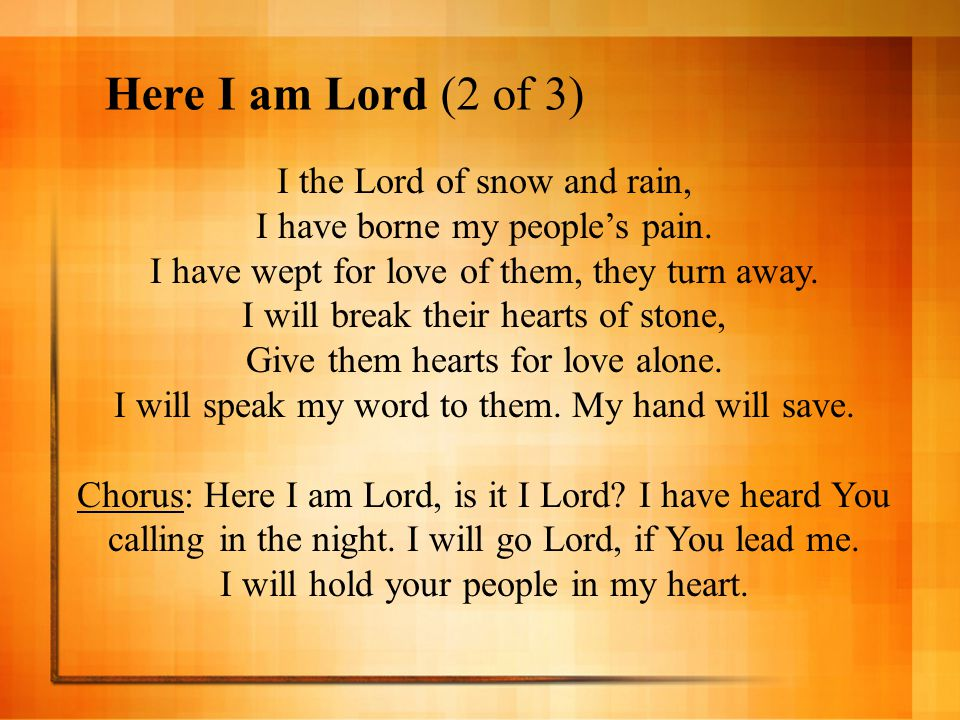Here I am Lord (2 of 3) I the Lord of snow and rain,