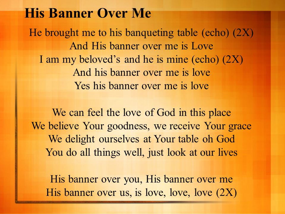 His Banner Over Me He brought me to his banqueting table (echo) (2X)