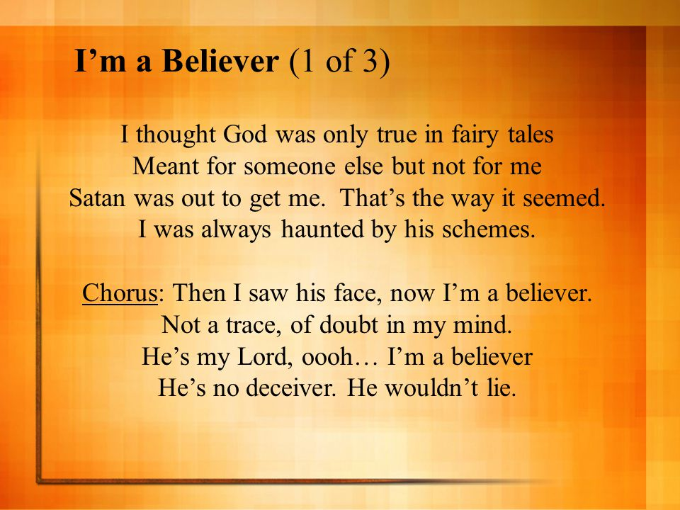 I'm a Believer (1 of 3) I thought God was only true in fairy tales
