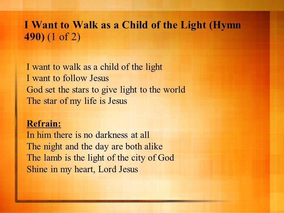 I Want to Walk as a Child of the Light (Hymn 490) (1 of 2)