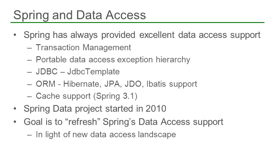 Spring and Data Access Spring has always provided excellent data access support. Transaction Management.