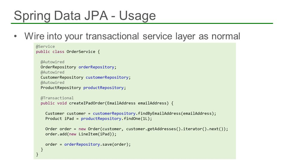 Spring Data JPA - Usage Wire into your transactional service layer as normal