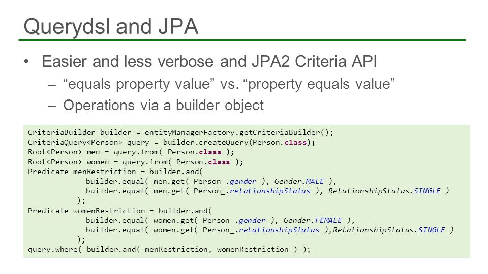 Querydsl and JPA Easier and less verbose and JPA2 Criteria API