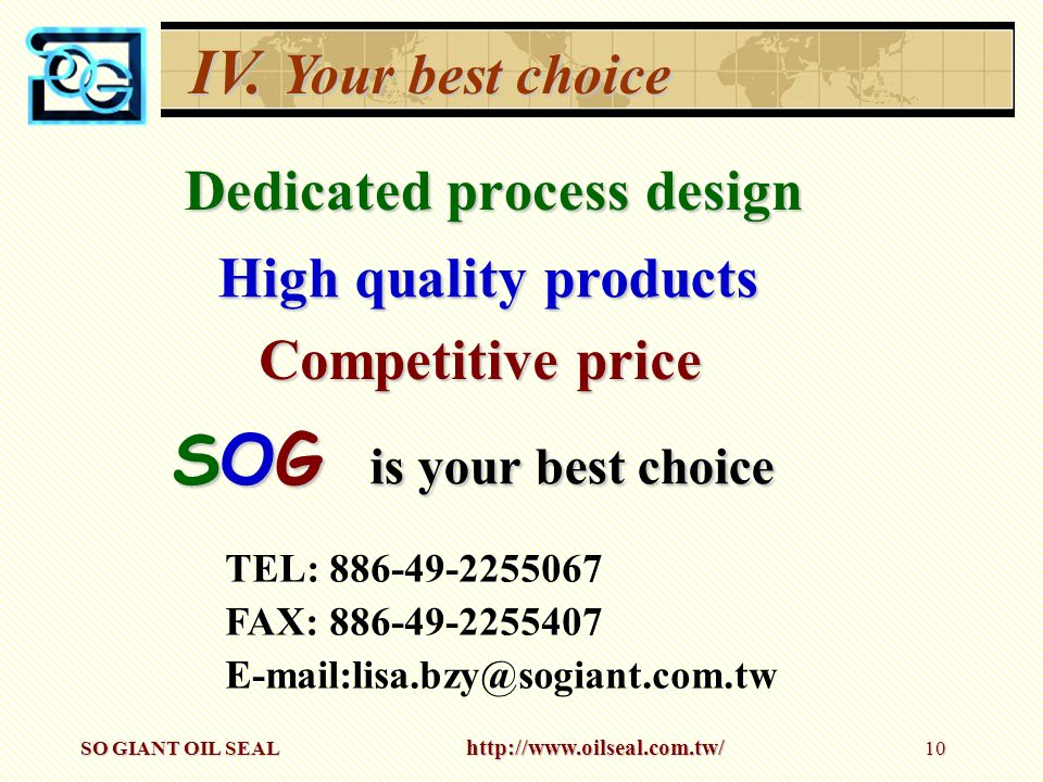 SOG is your best choice IV. Your best choice Dedicated process design