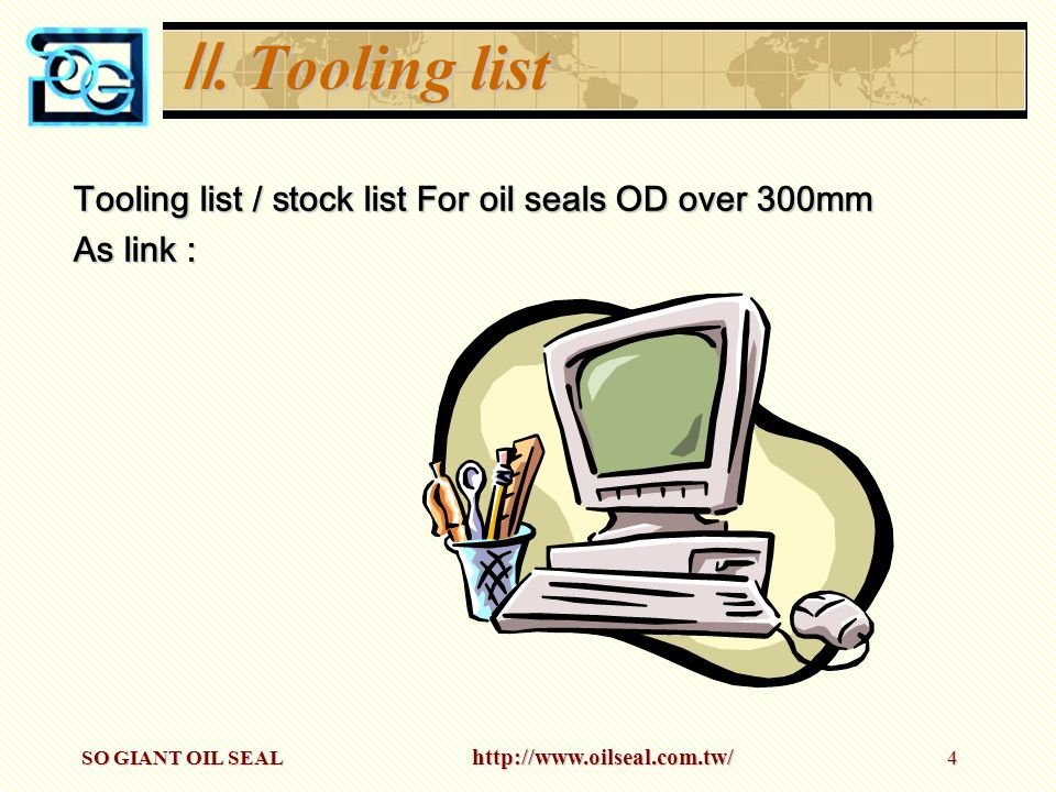 Ⅱ. Tooling list Tooling list / stock list For oil seals OD over 300mm