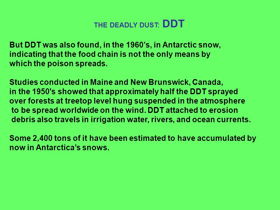 But DDT was also found, in the 1960's, in Antarctic snow,