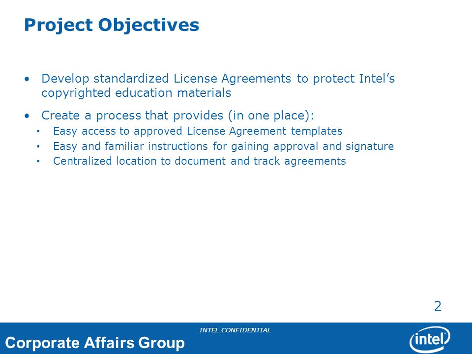 Project Objectives Develop standardized License Agreements to protect Intel's copyrighted education materials.