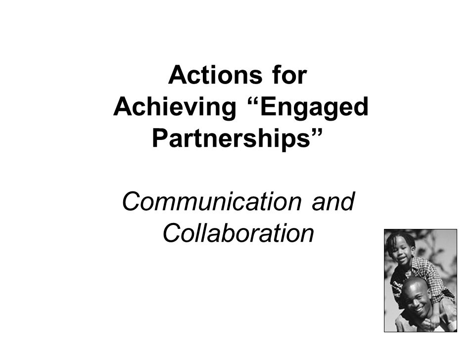 Actions for Achieving Engaged Partnerships Communication and Collaboration