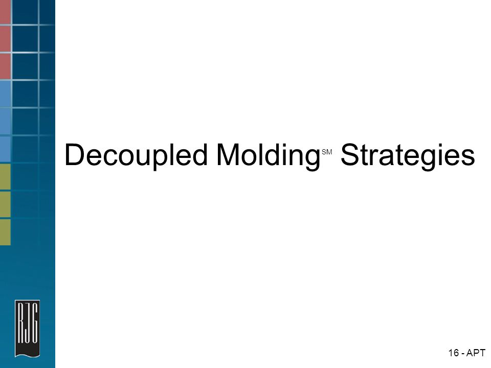 Decoupled MoldingSM Strategies