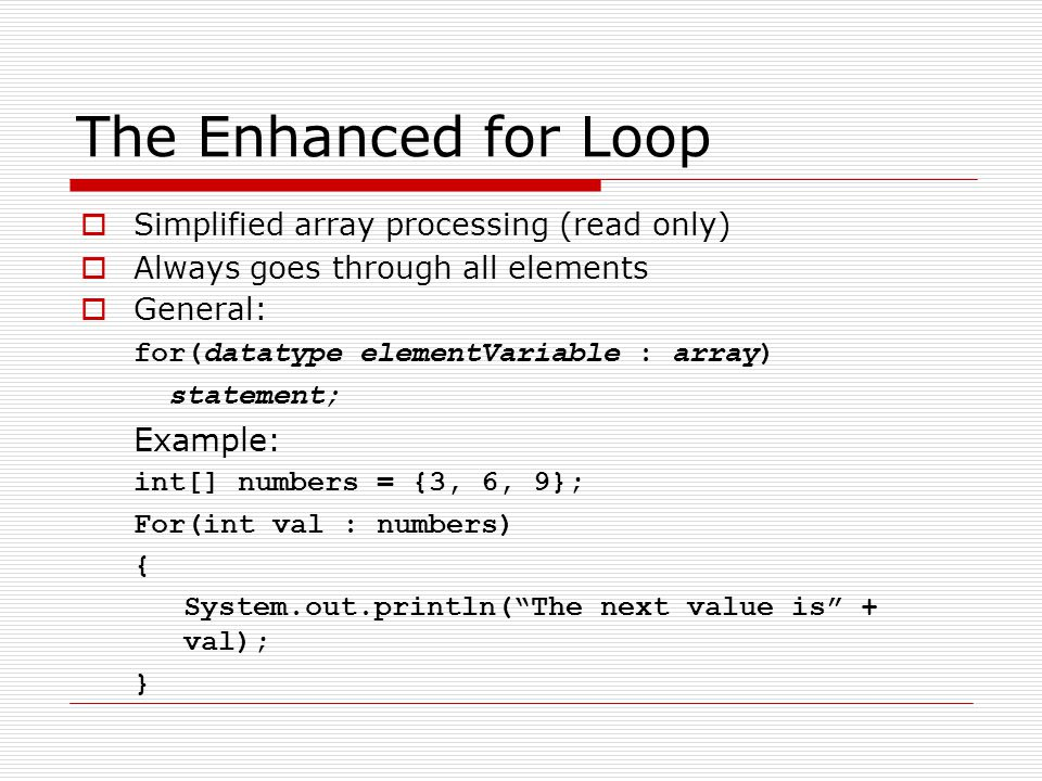 The Enhanced for Loop Example: Simplified array processing (read only)