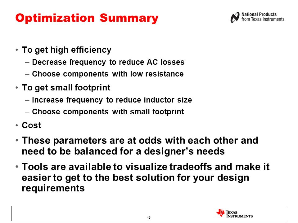 Optimization Summary To get high efficiency. Decrease frequency to reduce AC losses. Choose components with low resistance.