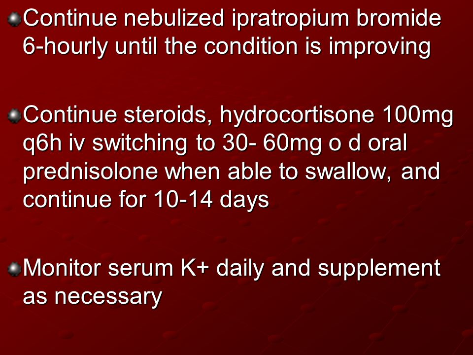Continue nebulized ipratropium bromide 6-hourly until the condition is improving