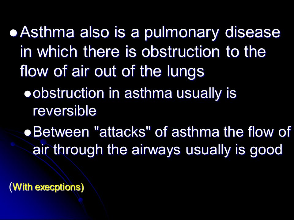 . Asthma also is a pulmonary disease in which there is obstruction to the flow of air out of the lungs.