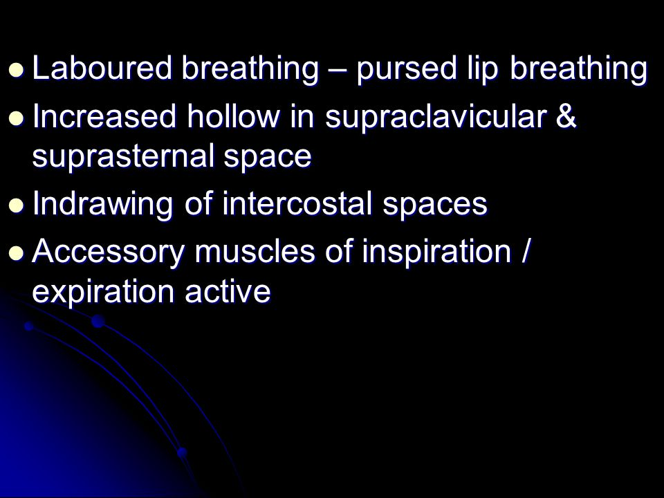 Laboured breathing – pursed lip breathing