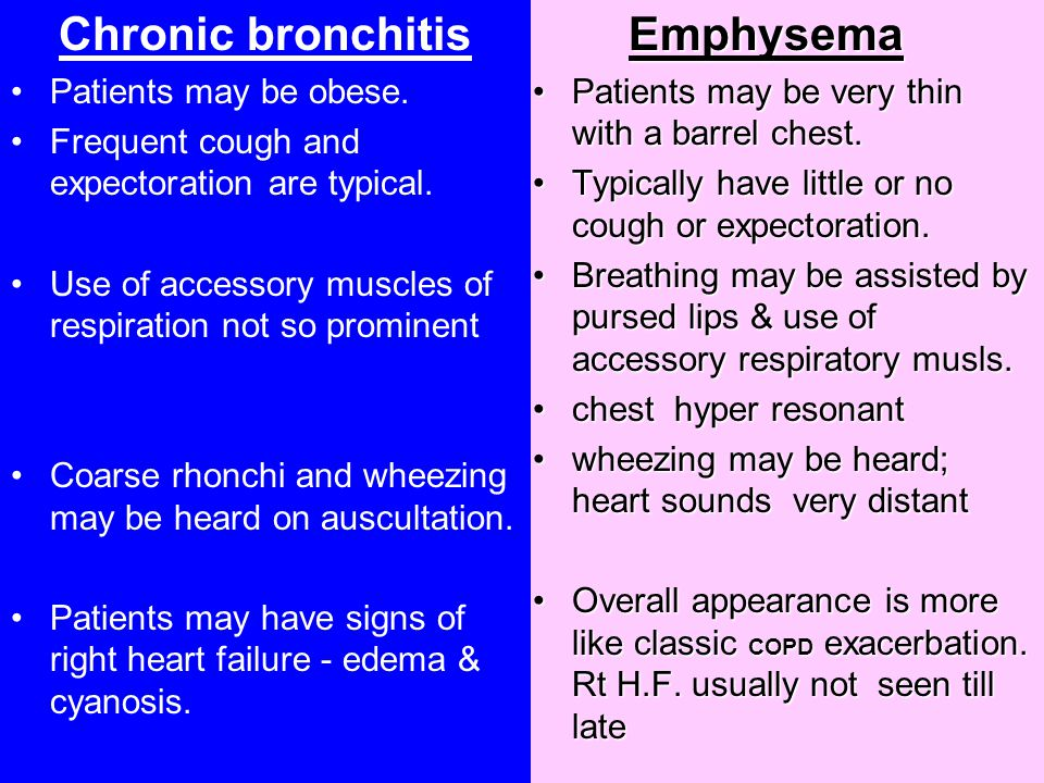 Chronic bronchitis Emphysema Patients may be obese.