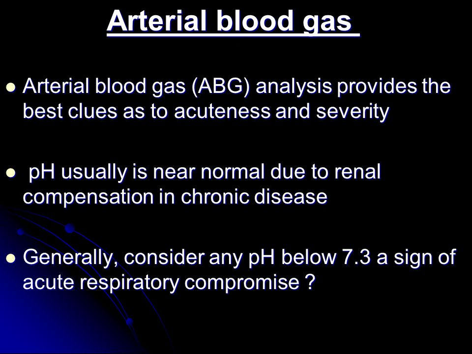Arterial blood gas Arterial blood gas (ABG) analysis provides the best clues as to acuteness and severity.