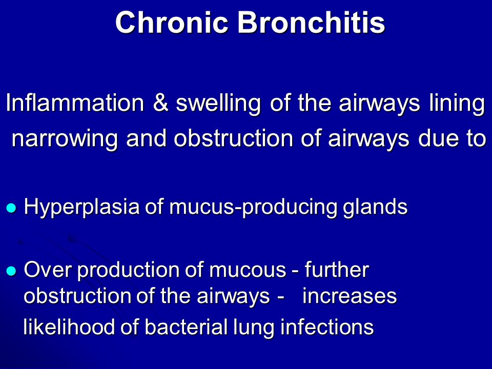 Chronic Bronchitis Inflammation & swelling of the airways lining