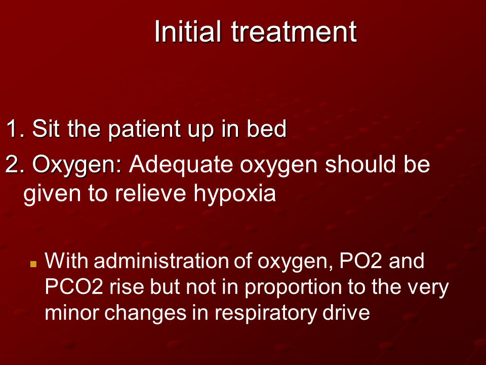 Initial treatment 1. Sit the patient up in bed