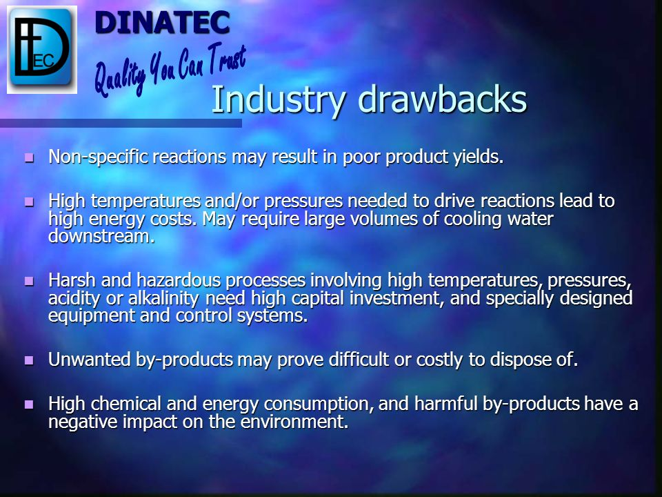 Industry drawbacks Non-specific reactions may result in poor product yields.