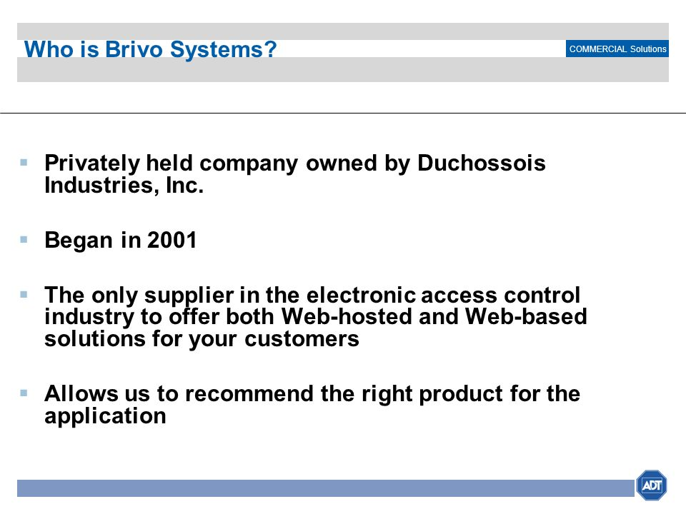 Who is Brivo Systems Privately held company owned by Duchossois Industries, Inc. Began in 2001.