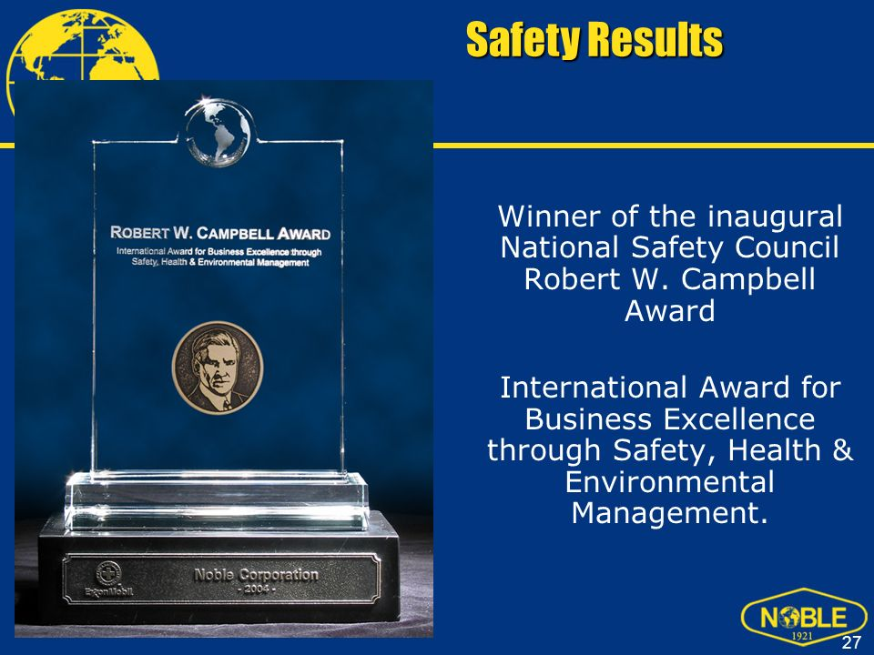Safety Results Winner of the inaugural National Safety Council Robert W. Campbell Award.
